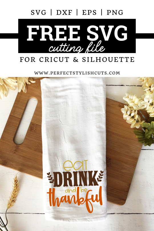 FREE Eat Drink And Be Thankful SVG File for cutting machines like Cricut and SIlhouette from PerfectStylishCuts.com