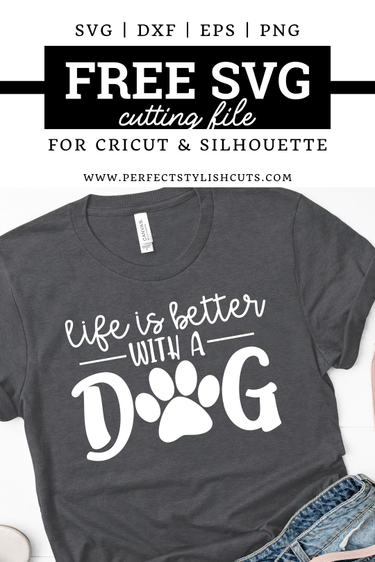 FREE Life Is Better With A Dog SVG File for National Dog Day. Use it with your Cricut and Silhouette cutting machines. From PerfectStylishCuts.com