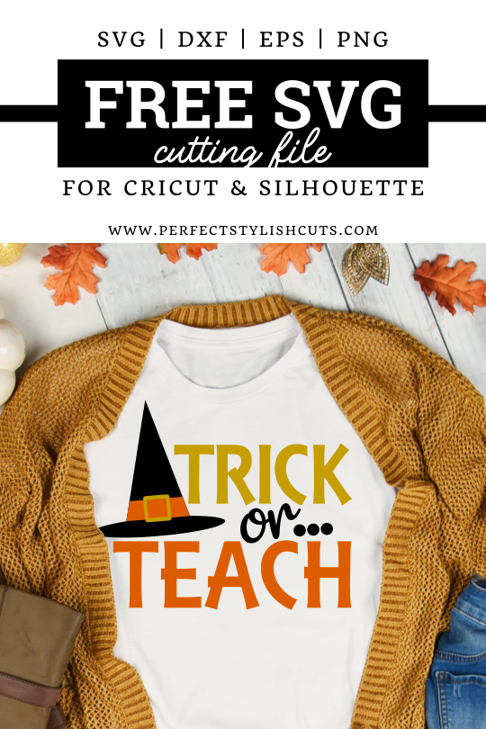 FREE Trick Or Teach SVG File for Cricut and Silhouette cutting machines from PerfectStylishCuts.com