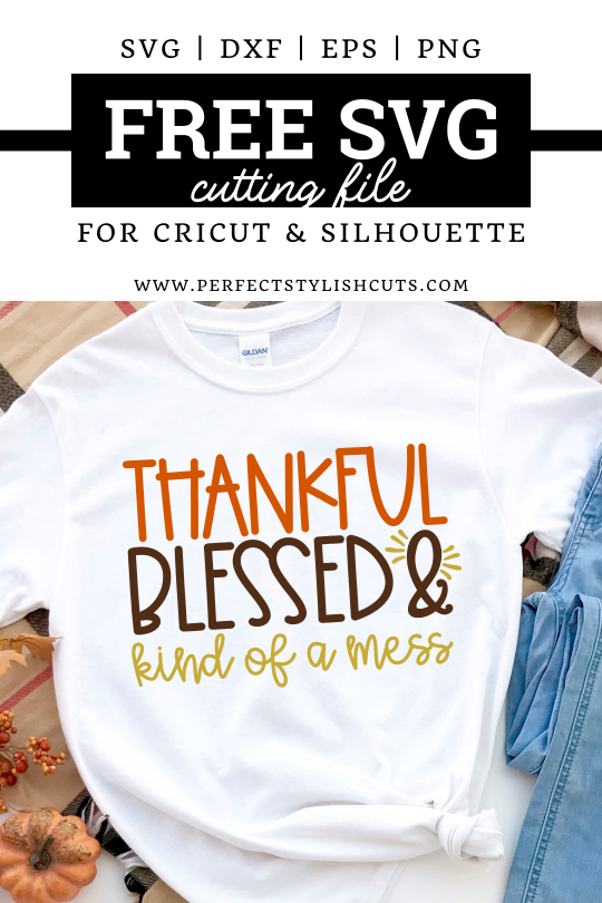 Free Thankful Blessed And Kind Of A Mess SVG File for Cricut and Silhouette projects from PerfectStylishCuts.com. Perfect to make any mama for Thanksgiving.
