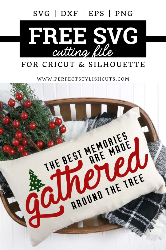 FREE The Best Memories Are Made Gathered Around The Christmas Tree SVG File for Cricut Projects and Silhouette Cameo Projects from PerfectStylishCuts.com. Perfect for a Christmas pillow or wood sign.