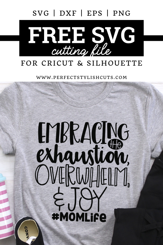 Free SVG File for Mom Life Shirt with the quote Embracing the exhaustion, overwhelm and joy. Hashtag #MomLife for Cricut and Silhouette Cameo DIY Projects
